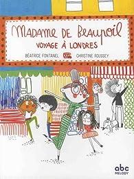 Madame de Beaupoil voyage à Londres par Béatrice Fontanel