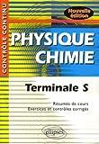 Physique Chimie : Terminale S - Résumés de cours, exercices et contrôles corrigés