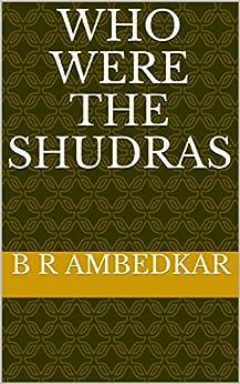 WHO WERE THE SHUDRAS by [AMBEDKAR, B R ]
