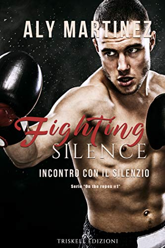 Fighting Silence: Incontro con il silenzio (On the Ropes Vol. 1) di [Martinez, Aly]