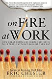 On Fire at Work: How Great Companies Ignite Passion in Their People without Burning Them