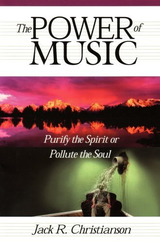 The Power of Music: Purify the Spirit or Pollute the Soul: Making the Music Decision (Paperback 2003 Printing, Second Edition)