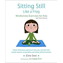[(Sitting Still Like a Frog : Mindfulness Exercises for Kids (and Their Parents))] [Author: Eline Snel] published on (December, 2013)
