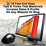 10 Fast and Easy Tips & Tricks That Massively Increase Sales and Profits On Any Website or Blog by Jim Edwards