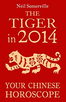 The Tiger in 2014: Your Chinese Horoscope par [Somerville, Neil]