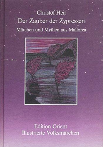 Preisvergleich Produktbild Der Zauber der Zypressen: Märchen und Mythen aus Mallorca (Illustrierte Volksmärchen - Märchen der Inseln)