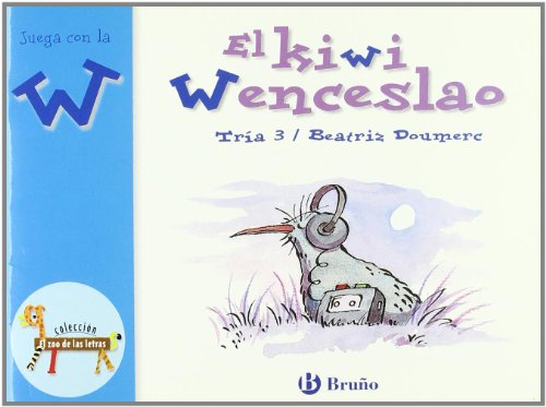 El kiwi Wenceslao: Juega con la w (Castellano - A Partir De 3 Años - Libros Didácticos - El Zoo De Las Letras) por Beatriz Doumerc