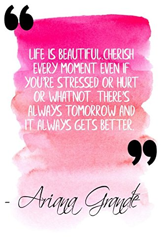 Life Is Beautiful. Cherish Every Moment Even If You're Stressed Or Hurt Or What Not. There's Always Tomorrow And It Always Gets Better: Pink Ariana Grande Quote Designer Notebook - Decal Gesundheit