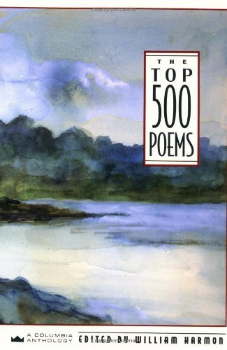 The Top 500 Poems (Columbia Anthologies): Written by William Harmon, 1992 Edition, Publisher: Columbia University Press [Hardcover]