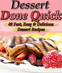Dessert Done Quick: 40+ Fast, Easy, Delicious Dessert Recipes (English Edition)
