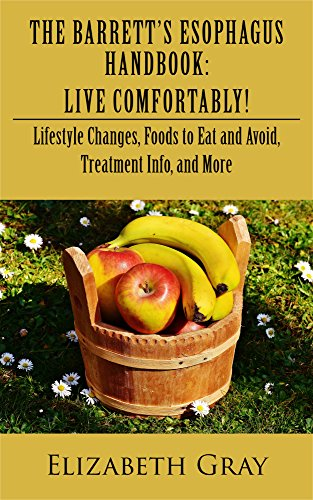 The Barrett's Esophagus Handbook: Live Comfortably!: Lifestyle Changes, Foods To East And Avoid, Treatment Info, And More por Elizabeth Gray epub