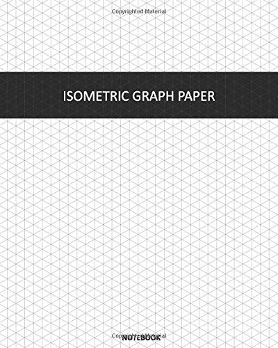 "Isometric Graph Paper - Notebook: Isometric drawing pages - 8""x10\"" - 120 pages - paperback - grey lines, easy to draw over with normal pen"