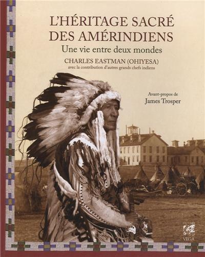 L'héritage sacré des Amérindiens : Une vie entre deux mondes par Charles-Alexandre Eastman