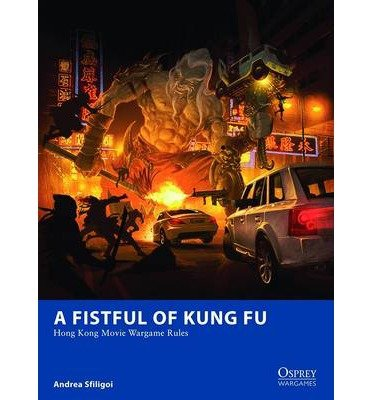 [(A Fistful of Kung Fu - Hong Kong Movie Wargame Rules)] [ By (author) Andrea Sfiligoi, Illustrated by Fabien Esnard-Lascombe, Illustrated by Jesse McGibney ] [February, 2014]