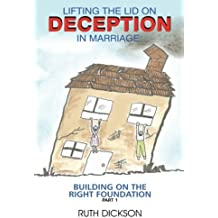 Lifting the lid on deception in marriage: BUILDING ON THE RIGHT FOUNDATION: Building on the right foundation: Volume 1