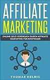 Affiliate Marketing: Online Geld verdienen durch Affiliate Marketing für Einsteiger