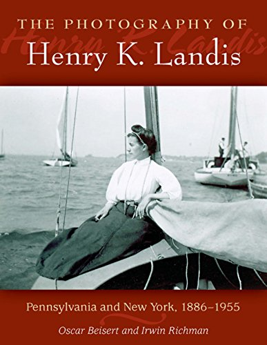 The Photography of Henry K. Landis: Pennsylvania and New York, 1886-1955 (English Edition) - Irwin Pa