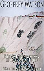 It's Not Indigestion, I'll Eat What I Like (Napoleon's Spanish Ulcer Book 3)