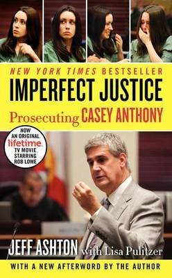 [Imperfect Justice: Prosecuting Casey Anthony] (By: Jeff Ashton) [published: September, 2012]
