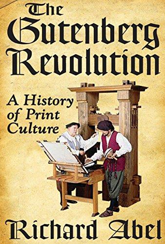 The Gutenberg Revolution: A History of Print Culture di Richard Abel