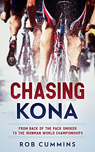 Chasing Kona: From back of the pack smoker to racing the Ironman World Championships in Kona (English Edition) por Rob Cummins