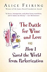 The Battle for Wine and Love: or How I Saved the World from Parkerization by Alice Feiring (2008-05-19)