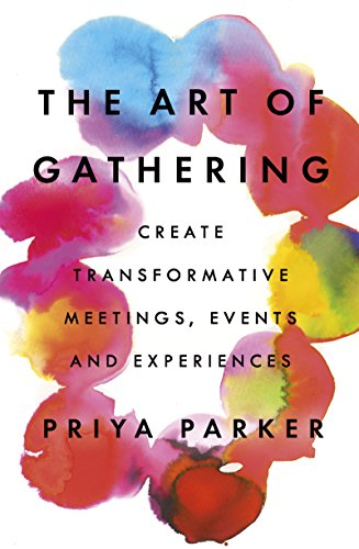 The Art of Gathering: Create Transformative Meetings, Events and Experiences (English Edition)