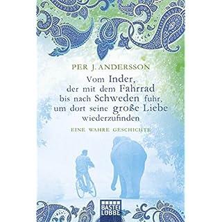 Vom Inder, der mit dem Fahrrad bis nach Schweden fuhr...: Eine wahre Geschichte