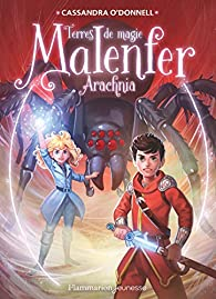Malenfer, tome 6 : Arachnia par Cassandra O'Donnell