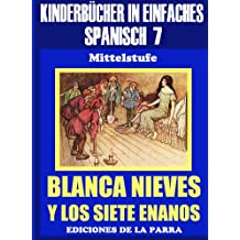 Kinderbücher in einfachem Spanisch Band 7: Blancanieves y los Siete Enanos (Spanisches Lesebuch für Kinder jeder Altersstufe!)