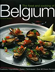 The Food and Cooking of Belgium: Traditions, Ingredients, Tastes, Techniques, Over 60 Classic Recipes