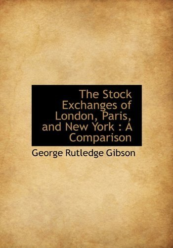the-stock-exchanges-of-london-paris-and-new-york-a-comparison-by-george-rutledge-gibson-2009-11-17
