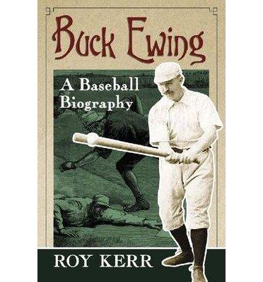 [(Buck Ewing: A Baseball Biography )] [Author: Roy Kerr] [Jun-2012]