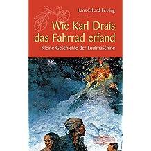 Wie Karl Drais das Fahrrad erfand: Kleine Geschichte der Laufmaschine (Kleine Geschichte. Regionalgeschichte - fundiert und kompakt)