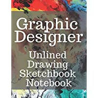Graphic Designer Unlined Drawing Sketchbook Notebook: Perfect for Artists Architectural Fashion Graphic Designers, Table of Content with Page Numbers, Large Blank White Papers 300 Pages 8.5x11 inches