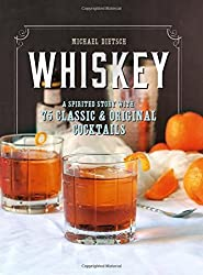 Whiskey: A Spirited Story with 75 Classic and Original Cocktails by Michael Dietsch (2016-05-17)