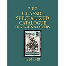 Scott Classic Specialized Catalogue of Stamps & Covers 2017: Stamps and Covers of the World Including U.S. 1840-1940 (British Commonwealth to 1952)