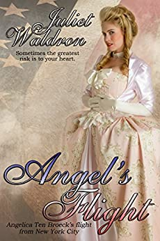 Angel's Flight: Angelica Ten Broeck's flight from New York City by [Waldron, Juliet]