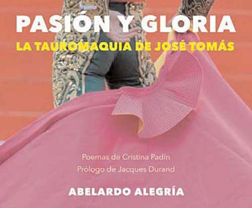 Pasion y gloria : La tauromaquia de José Tomàs