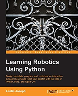 Learning Robotics using Python: Design, simulate, program, and prototype an interactive autonomous mobile robot from scratch with the help of Python, ROS, and Open-CV! by [Joseph, Lentin]