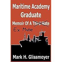 Maritime Academy Graduate: Memoir Of A Third Mate (English Edition)