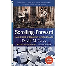 Scrolling Forward, Second Edition: Making Sense of Documents in the Digital Age by David M. Levy (2016-01-05)