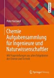 Chemie Aufgabensammlung für Ingenieure und Naturwissenschaftler: Mit Fragestellungen aus allen Teilgebieten der Chemie und Technik