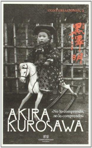 Conversaciones con Akira Kurosawa: No lo comprendo, no lo comprendo