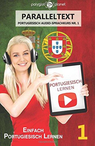 Portugiesisch Lernen - Einfach Lesen | Einfach Hören - Paralleltext: Einfach Portugiesisch Lernen (Portugiesisch Audio Sprachkurs)