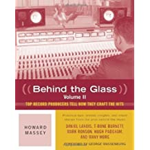 Behind the Glass: v. 2: Top Record Producers Tell How They Craft the Hits by Howard Massey published by Backbeat Books (2009)