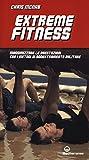 Extreme fitness. Massimizzare le prestazioni con i metodi di addestramento militare