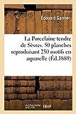 La Porcelaine tendre de Sèvres. 50 planches reproduisant 250 motifs en aquarelle: d'après les originaux, avec une notice historique