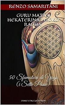 50 Sfumature di Yoga: i Sette Passi: Spiritualità Semplice Semplice di [Samaritani, Renzo, Ramananda, CoscienzaSpirituale.tk, AssociazioneCulturale]