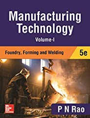 Manufacturing Technology - Foundry, Farming and Welding | Volume1 | 5th Edition